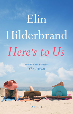 "Elin Hilderbrand's latest novel, ""Here's to Us,"" is scheduled for release in June 2016."