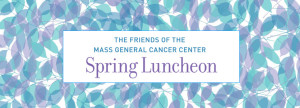 Friends of the Mass General Cancer Center Spring Luncheon 2015 @ Four Seasons Hotel Boston | Boston | Massachusetts | United States